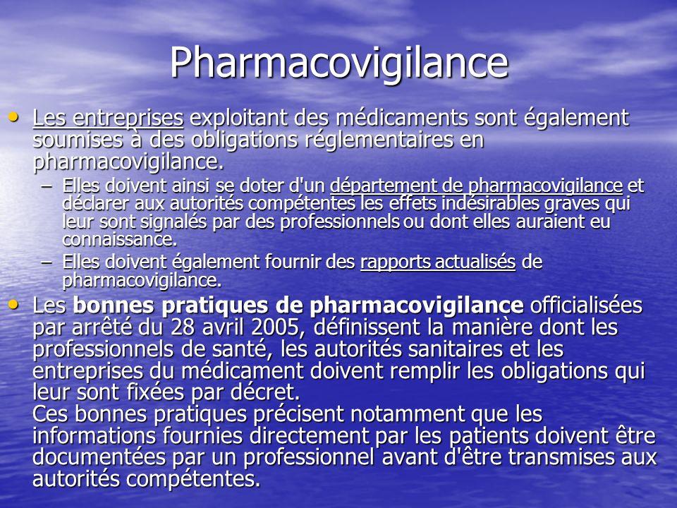 Pharmacovigilance Les entreprises exploitant des médicaments sont également soumises à des obligations réglementaires en pharmacovigilance. Les entrep