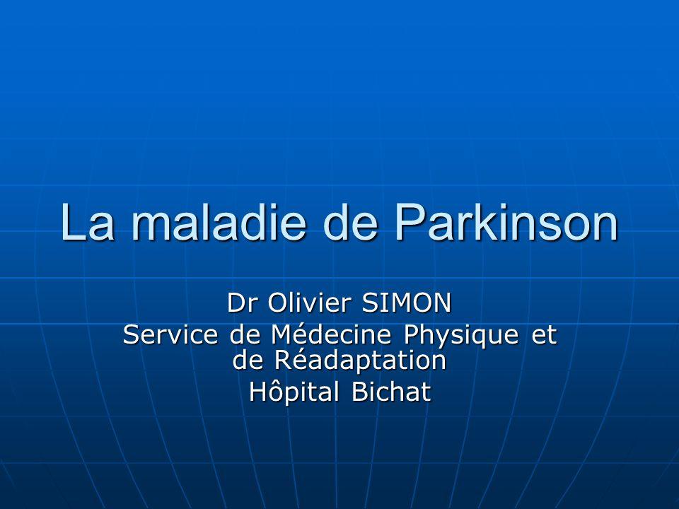 La maladie de Parkinson Dr Olivier SIMON Service de Médecine Physique et de Réadaptation Hôpital Bichat