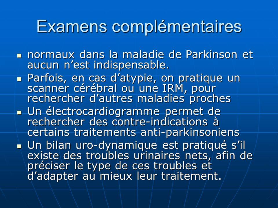 Examens complémentaires normaux dans la maladie de Parkinson et aucun nest indispensable. normaux dans la maladie de Parkinson et aucun nest indispens