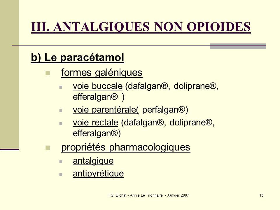 IFSI Bichat - Annie Le Trionnaire - Janvier 200715 III. ANTALGIQUES NON OPIOIDES b) Le paracétamol formes galéniques voie buccale (dafalgan®, dolipran