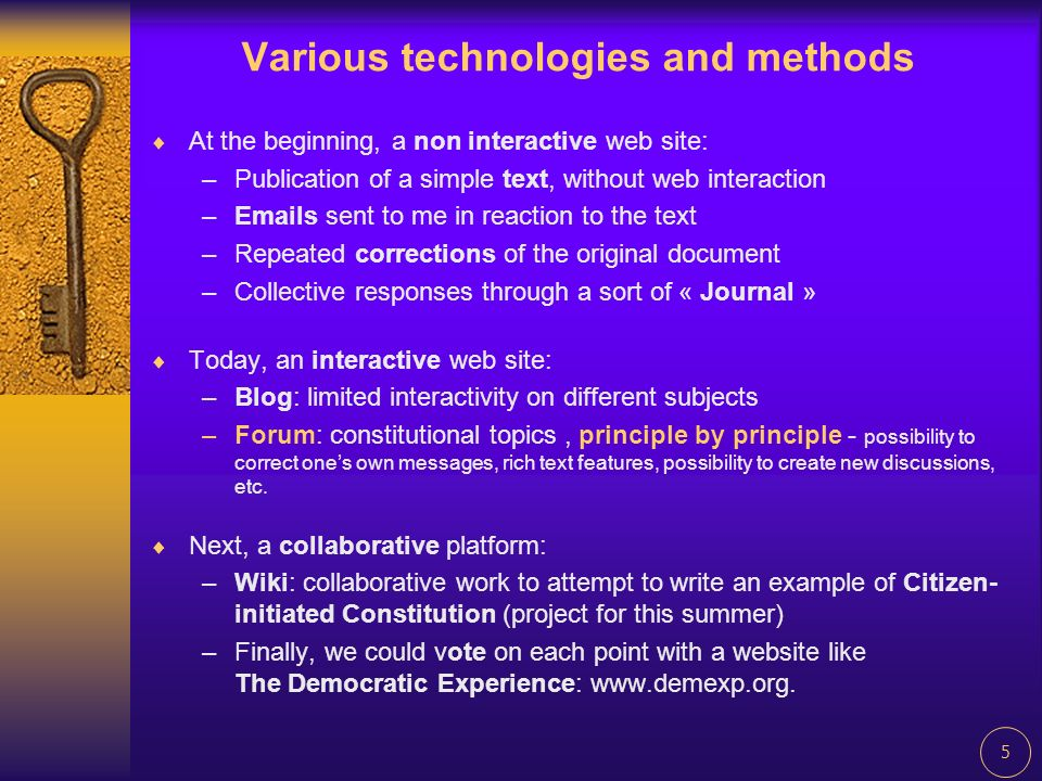 5 Various technologies and methods At the beginning, a non interactive web site: –Publication of a simple text, without web interaction – s sent to me in reaction to the text –Repeated corrections of the original document –Collective responses through a sort of « Journal » Today, an interactive web site: –Blog: limited interactivity on different subjects –Forum: constitutional topics, principle by principle - possibility to correct ones own messages, rich text features, possibility to create new discussions, etc.