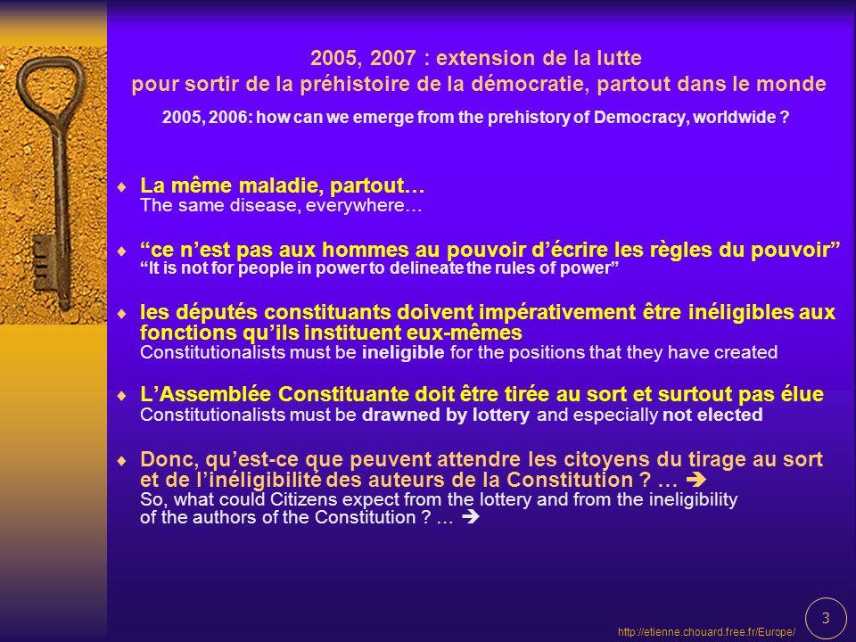 4 http://etienne.chouard.free.fr/Europe/ Ce que les citoyens peuvent attendre du tirage au sort et de linéligibilité des auteurs de la Constitution What could Citizens expect from the lottery and from the ineligibility of the authors of the Constitution .