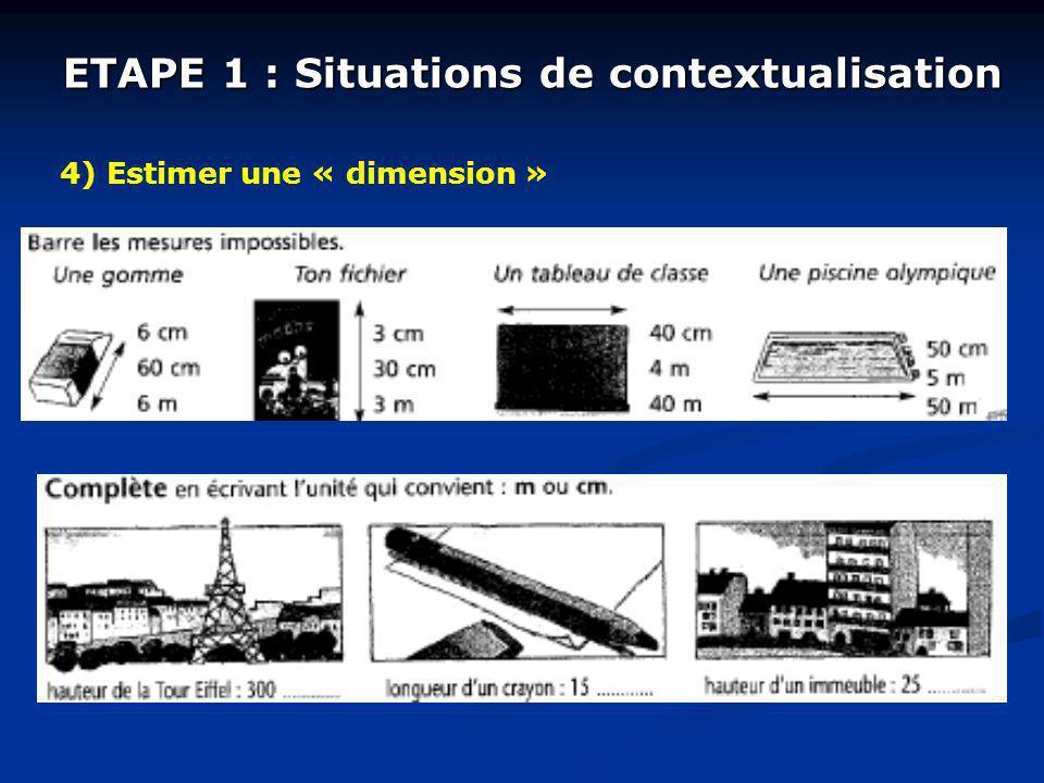 ETAPE 3 : Situations de recontextualisation Reprises de certaines situations de la phase 1 avec variantes