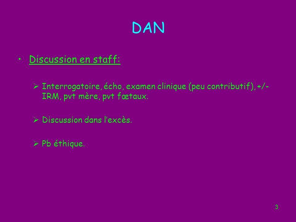 3 DAN Discussion en staff: Interrogatoire, écho, examen clinique (peu contributif), +/- IRM, pvt mère, pvt fœtaux.