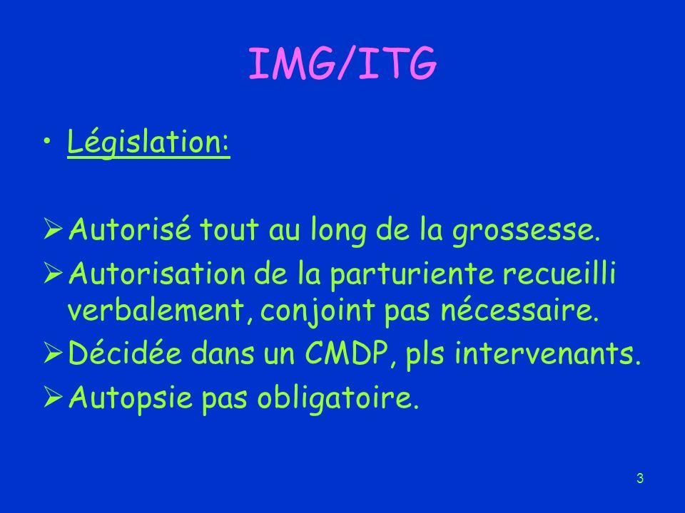 3 IMG/ITG Législation: Autorisé tout au long de la grossesse. Autorisation de la parturiente recueilli verbalement, conjoint pas nécessaire. Décidée d