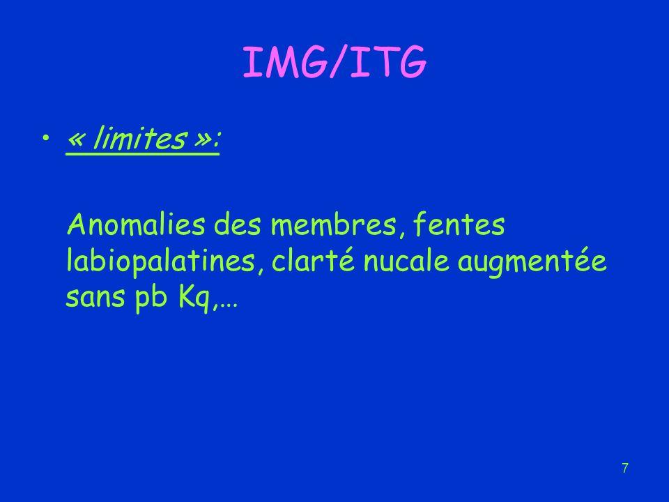 7 IMG/ITG « limites »: Anomalies des membres, fentes labiopalatines, clarté nucale augmentée sans pb Kq,…