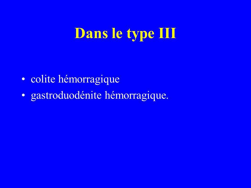 Dans le type III colite hémorragique gastroduodénite hémorragique.