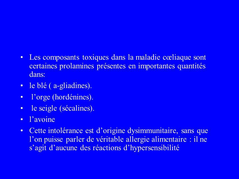 Les composants toxiques dans la maladie cœliaque sont certaines prolamines présentes en importantes quantités dans: le blé ( a-gliadines). lorge (hord
