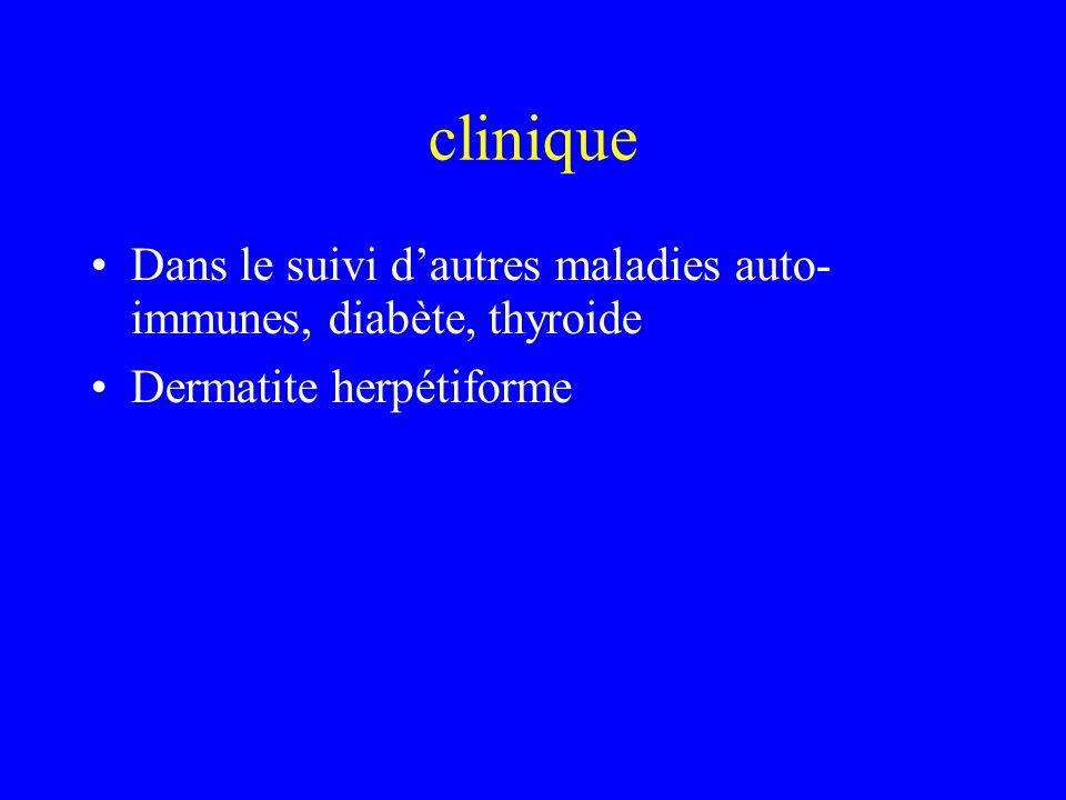 clinique Dans le suivi dautres maladies auto- immunes, diabète, thyroide Dermatite herpétiforme