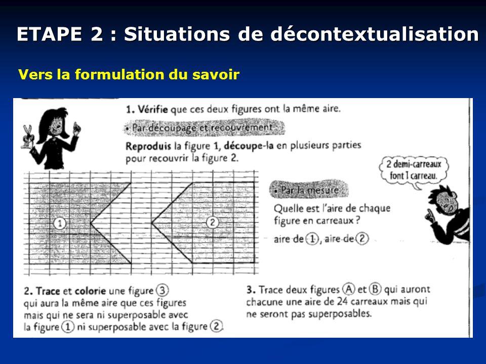 ETAPE 2 : Situations de décontextualisation Vers la formulation du savoir