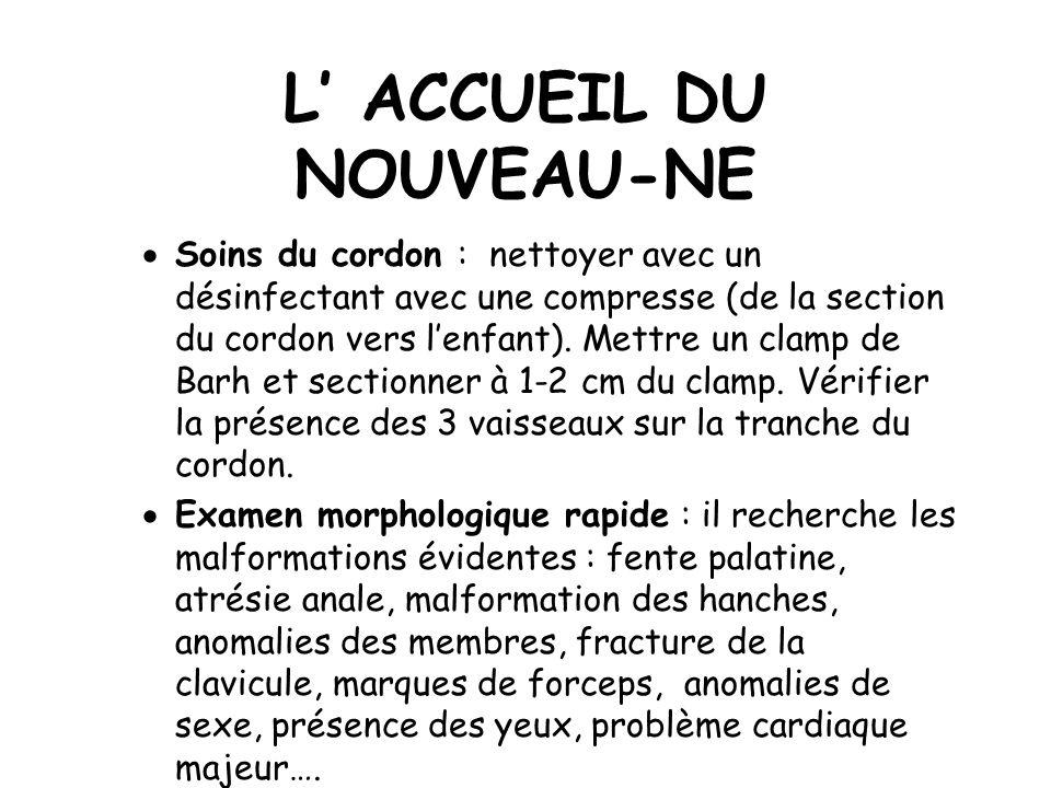 L ACCUEIL DU NOUVEAU-NE Soins du cordon : nettoyer avec un désinfectant avec une compresse (de la section du cordon vers lenfant).