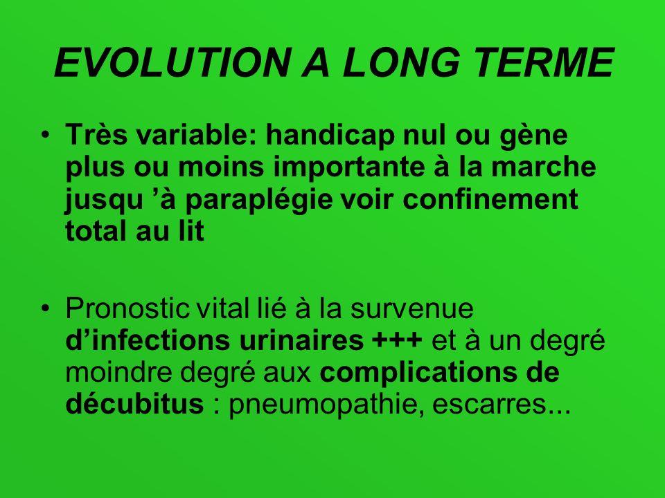 EVOLUTION A LONG TERME Très variable: handicap nul ou gène plus ou moins importante à la marche jusqu à paraplégie voir confinement total au lit Prono