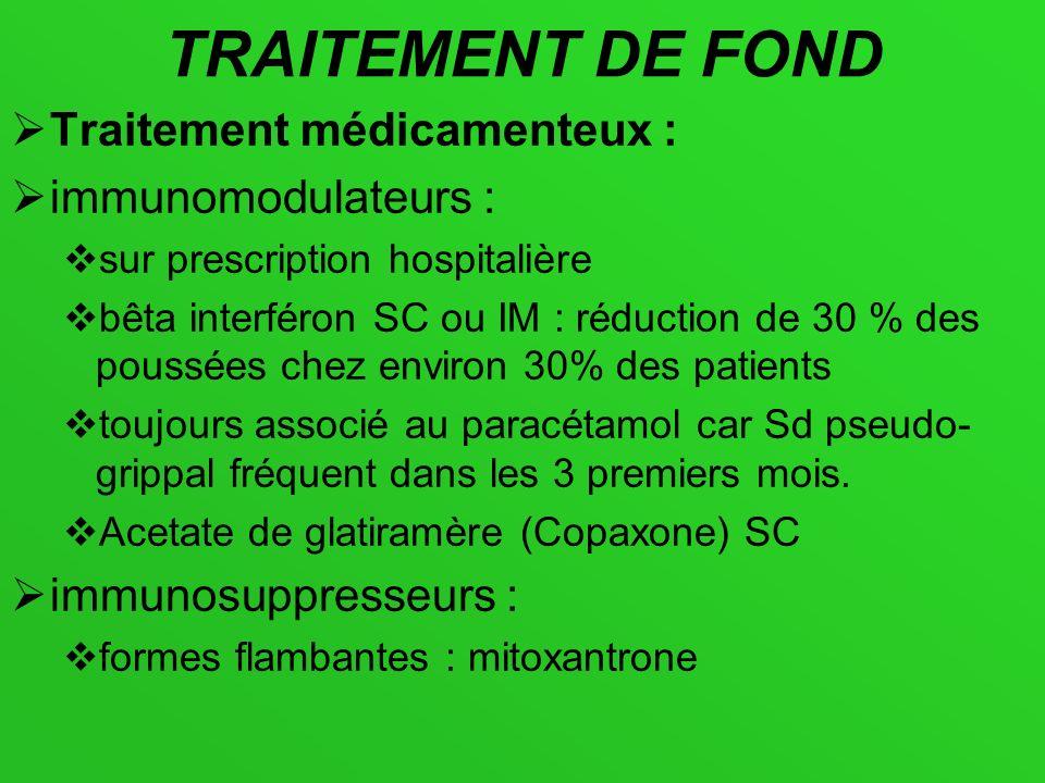 TRAITEMENT DE FOND Traitement médicamenteux : immunomodulateurs : sur prescription hospitalière bêta interféron SC ou IM : réduction de 30 % des pouss
