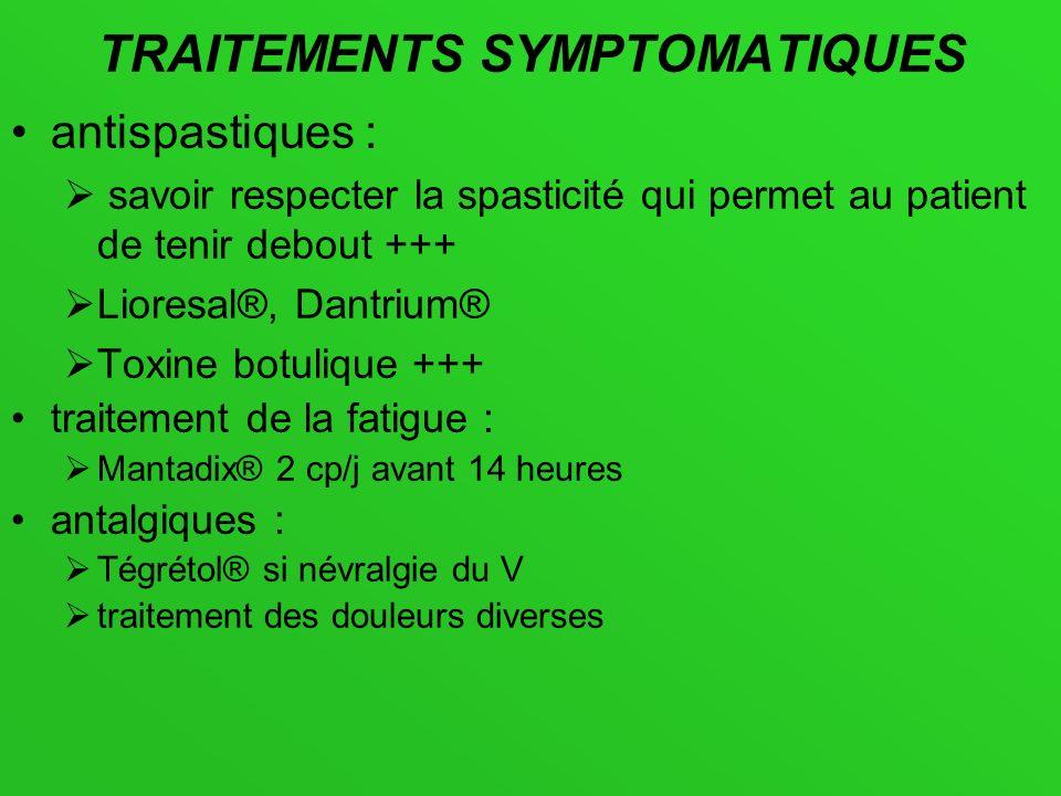 TRAITEMENTS SYMPTOMATIQUES antispastiques : savoir respecter la spasticité qui permet au patient de tenir debout +++ Lioresal®, Dantrium® Toxine botul