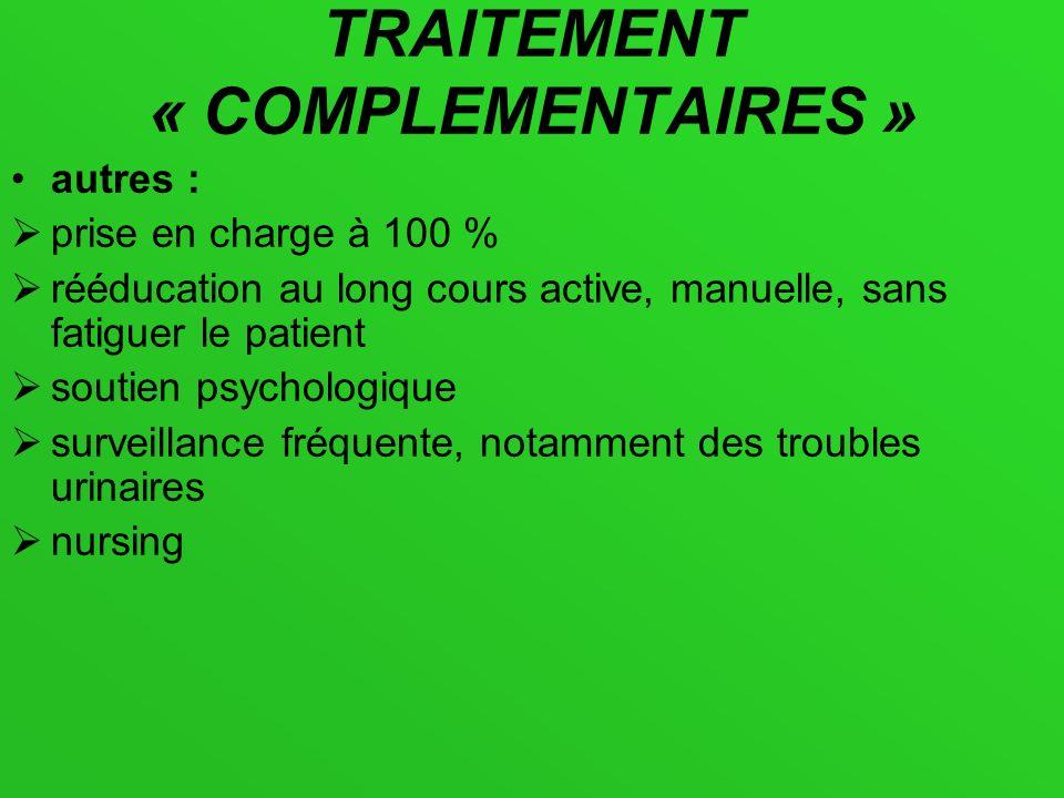 TRAITEMENT « COMPLEMENTAIRES » autres : prise en charge à 100 % rééducation au long cours active, manuelle, sans fatiguer le patient soutien psycholog