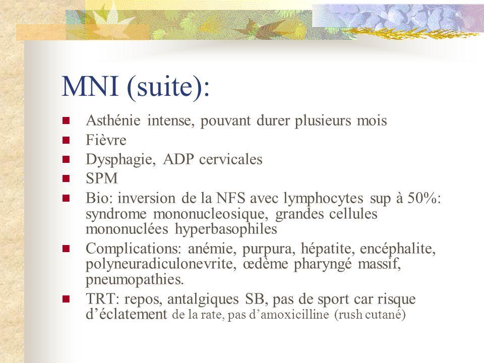 MNI (suite): Asthénie intense, pouvant durer plusieurs mois Fièvre Dysphagie, ADP cervicales SPM Bio: inversion de la NFS avec lymphocytes sup à 50%: