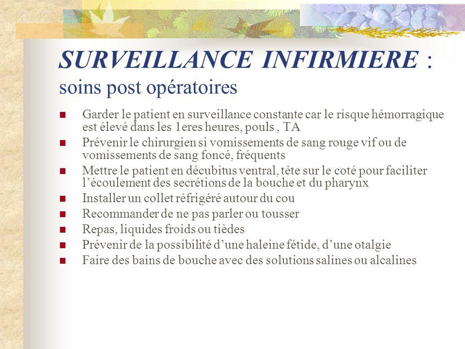 SURVEILLANCE INFIRMIERE : soins post opératoires Garder le patient en surveillance constante car le risque hémorragique est élevé dans les 1eres heure