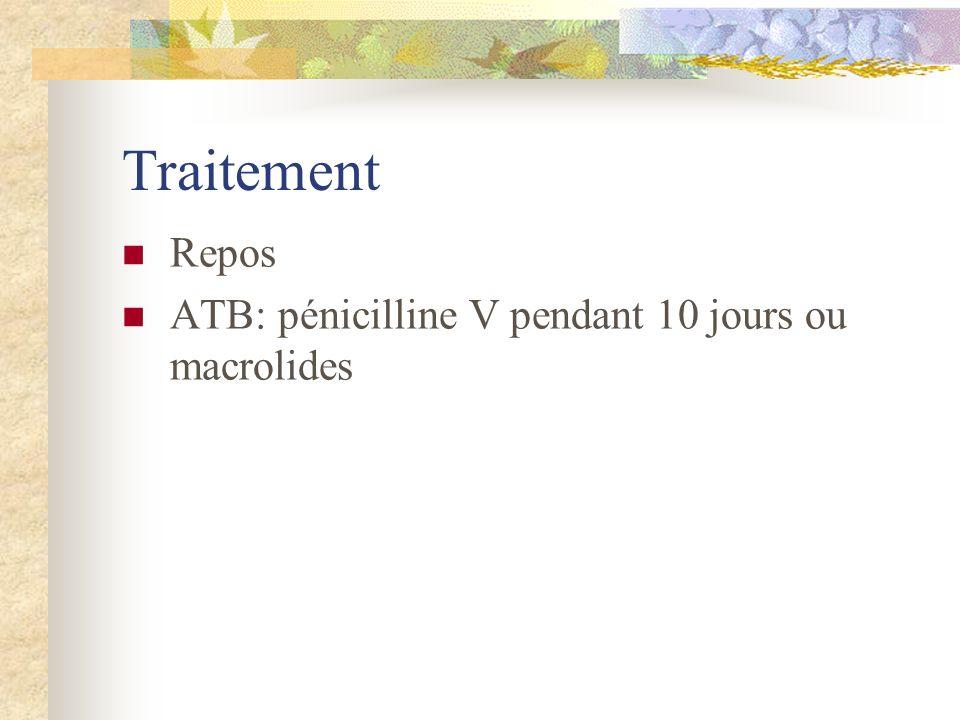 Traitement Repos ATB: pénicilline V pendant 10 jours ou macrolides