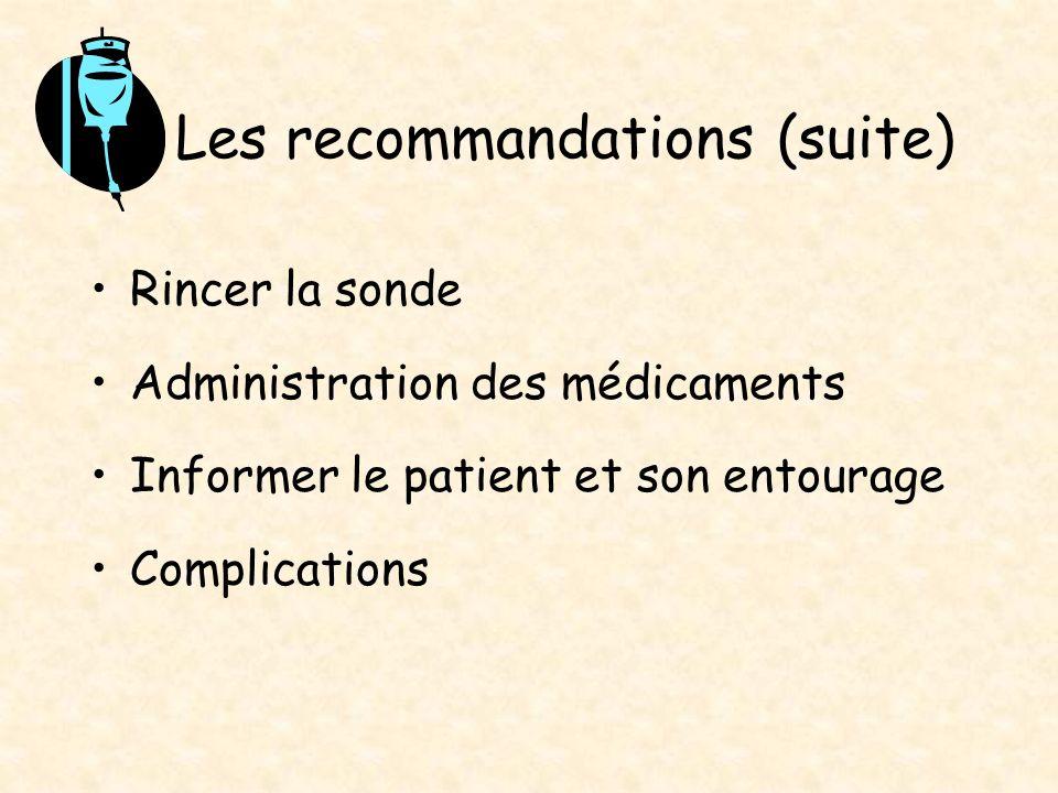 Les recommandations (suite) Rincer la sonde Administration des médicaments Informer le patient et son entourage Complications