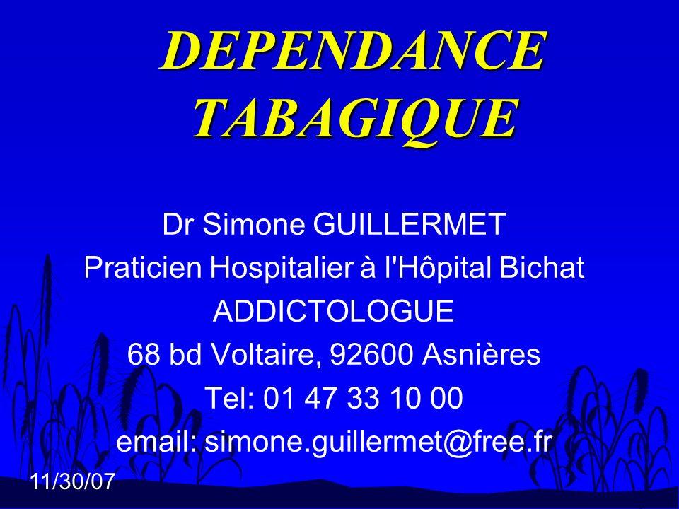 11/30/07 DEPENDANCE TABAGIQUE Dr Simone GUILLERMET Praticien Hospitalier à l'Hôpital Bichat ADDICTOLOGUE 68 bd Voltaire, 92600 Asnières Tel: 01 47 33