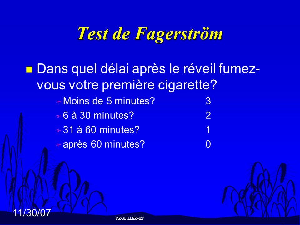11/30/07 Test de Fagerström n Dans quel délai après le réveil fumez- vous votre première cigarette? F Moins de 5 minutes?3 F 6 à 30 minutes?2 F 31 à 6