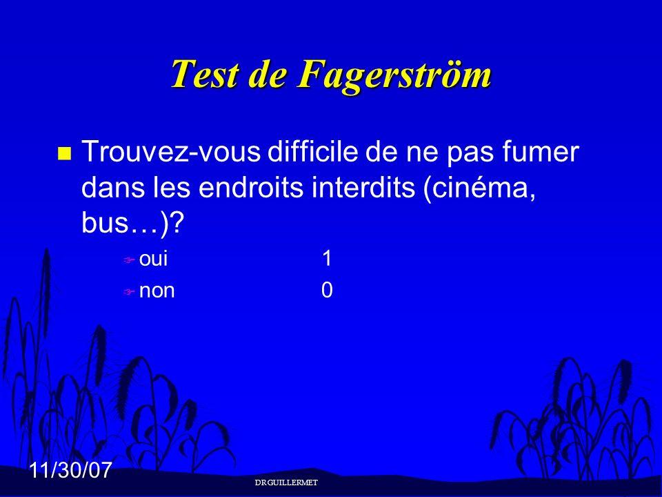 11/30/07 Test de Fagerström n Trouvez-vous difficile de ne pas fumer dans les endroits interdits (cinéma, bus…)? F oui1 F non0 DR GUILLERMET