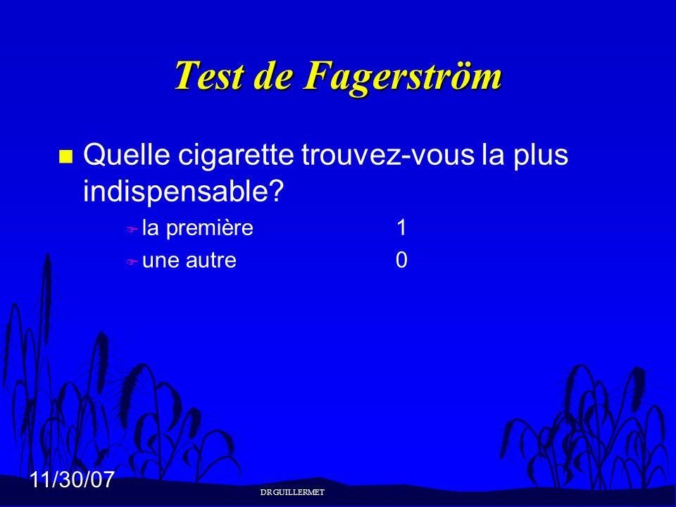 11/30/07 Test de Fagerström n Quelle cigarette trouvez-vous la plus indispensable? F la première1 F une autre0 DR GUILLERMET