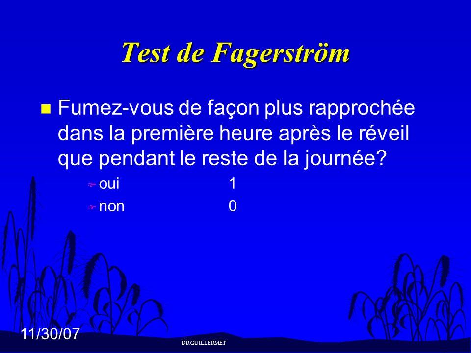 11/30/07 Test de Fagerström n Fumez-vous de façon plus rapprochée dans la première heure après le réveil que pendant le reste de la journée? F oui1 F