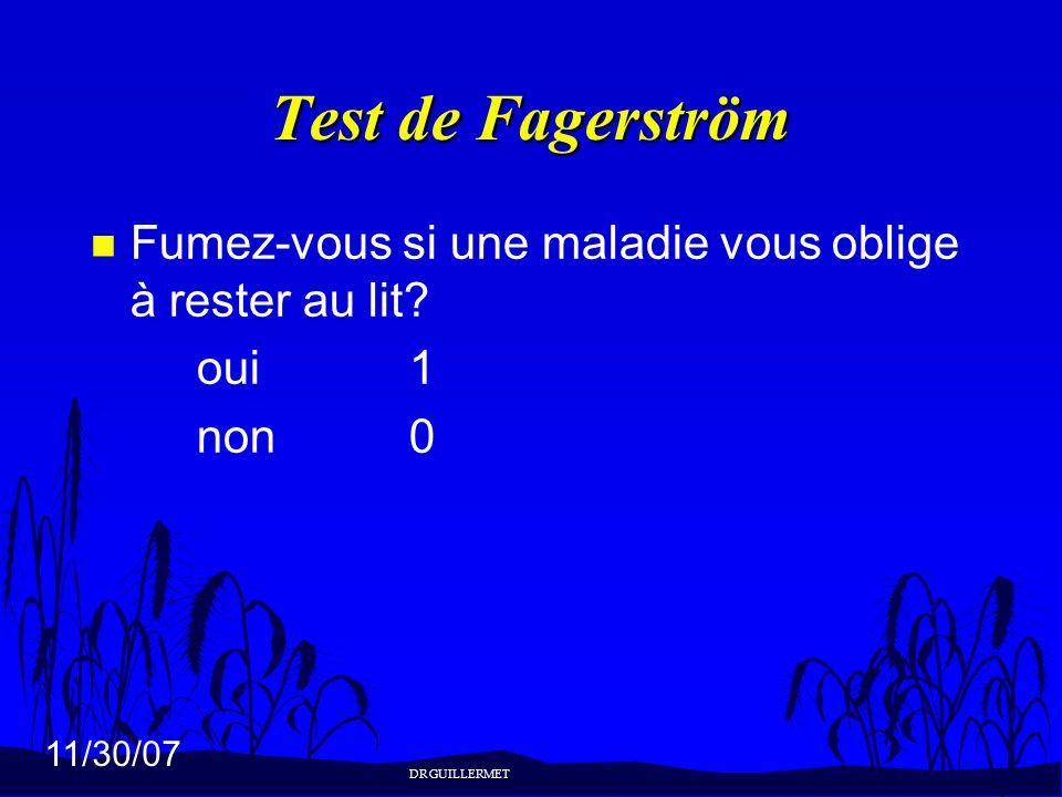 11/30/07 Test de Fagerström n Fumez-vous si une maladie vous oblige à rester au lit? oui1 non0 DR GUILLERMET