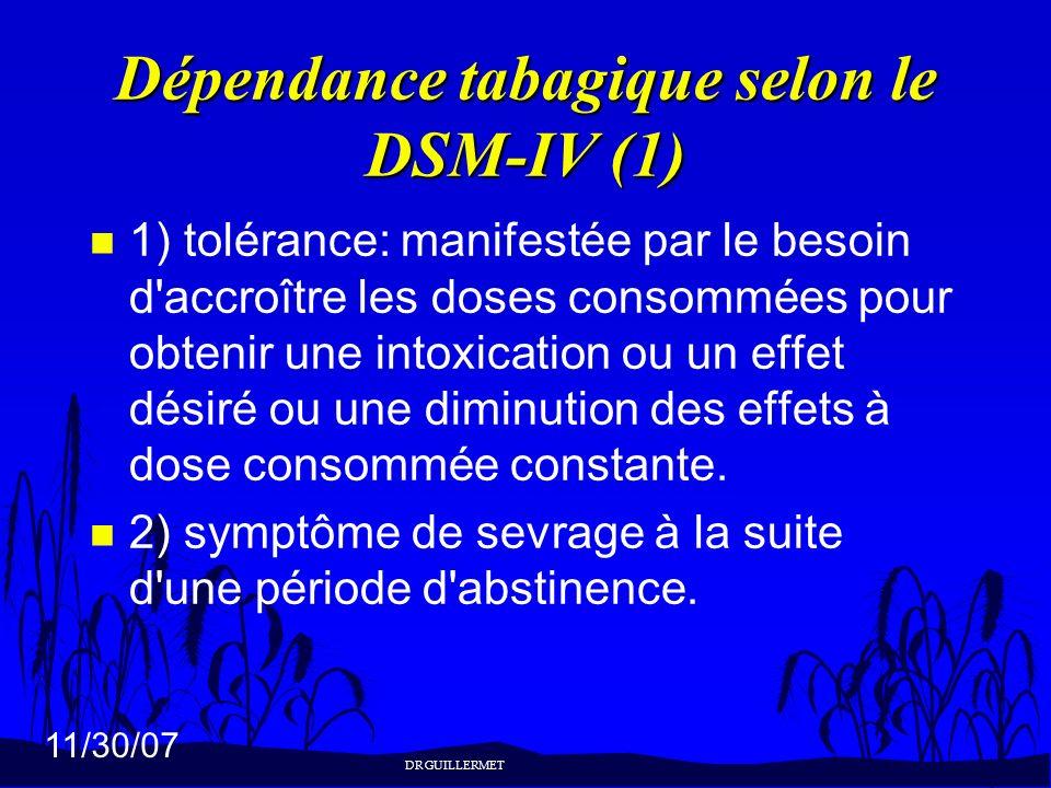 11/30/07 Dépendance tabagique selon le DSM-IV (1) n 1) tolérance: manifestée par le besoin d'accroître les doses consommées pour obtenir une intoxicat