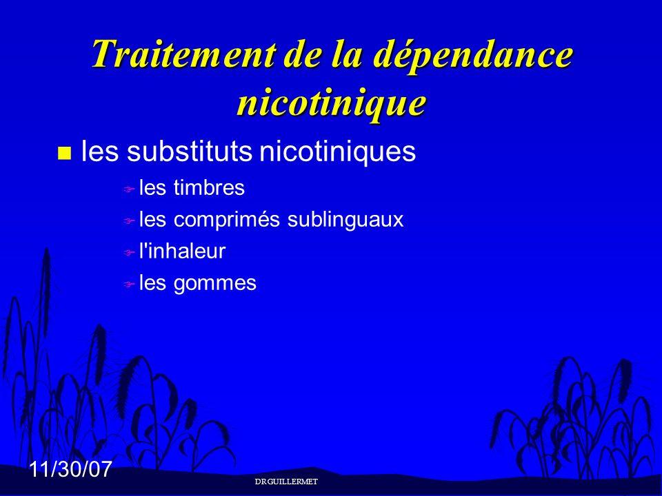 11/30/07 Traitement de la dépendance nicotinique n les substituts nicotiniques F les timbres F les comprimés sublinguaux F l'inhaleur F les gommes DR