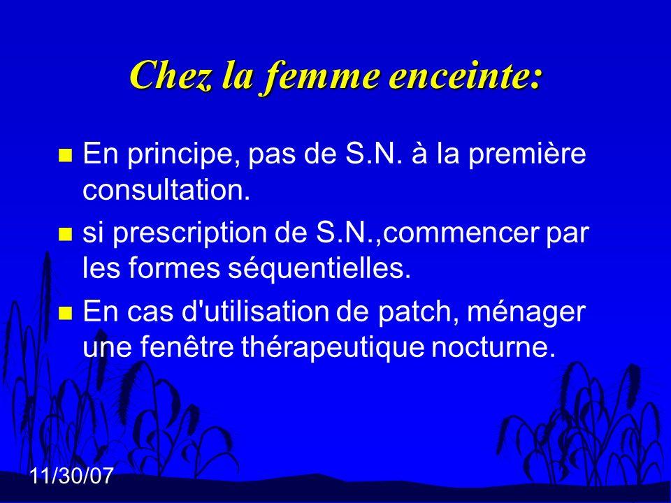 11/30/07 Chez la femme enceinte: n En principe, pas de S.N. à la première consultation. n si prescription de S.N.,commencer par les formes séquentiell