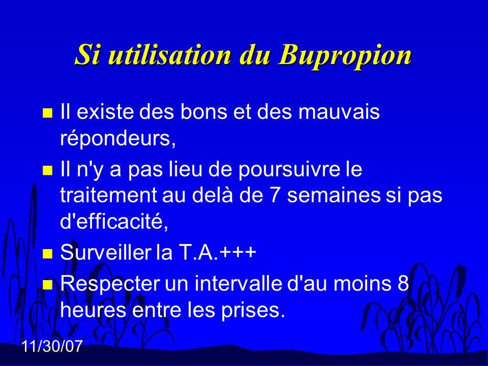11/30/07 Si utilisation du Bupropion n Il existe des bons et des mauvais répondeurs, n Il n'y a pas lieu de poursuivre le traitement au delà de 7 sema