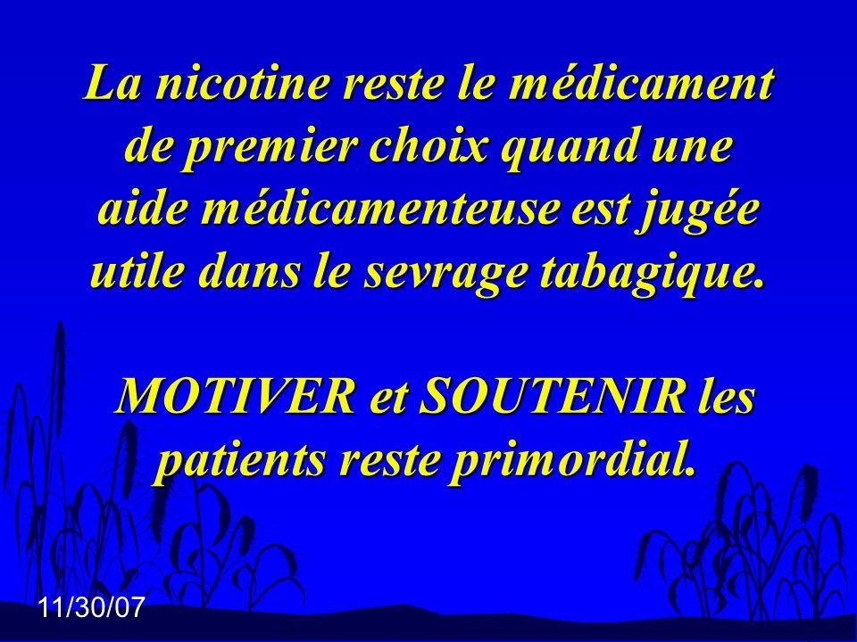 11/30/07 La nicotine reste le médicament de premier choix quand une aide médicamenteuse est jugée utile dans le sevrage tabagique. MOTIVER et SOUTENIR