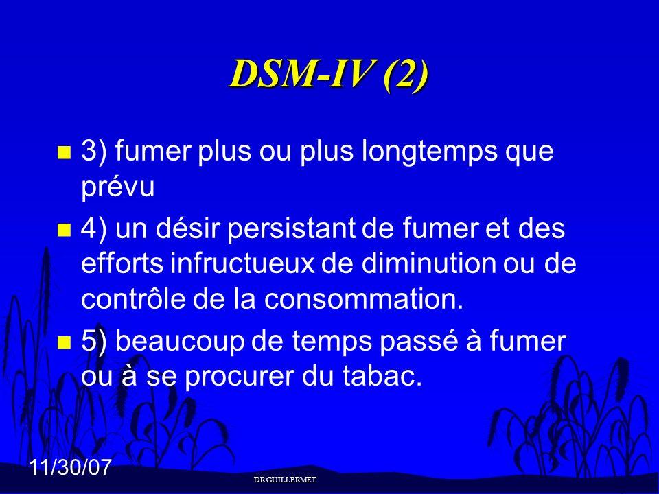 11/30/07 DSM-IV (2) n 3) fumer plus ou plus longtemps que prévu n 4) un désir persistant de fumer et des efforts infructueux de diminution ou de contr