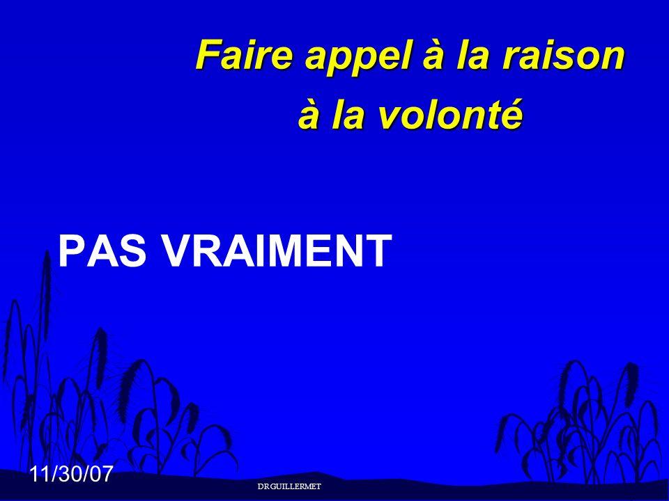 11/30/07 Faire appel à la raison à la volonté PAS VRAIMENT DR GUILLERMET