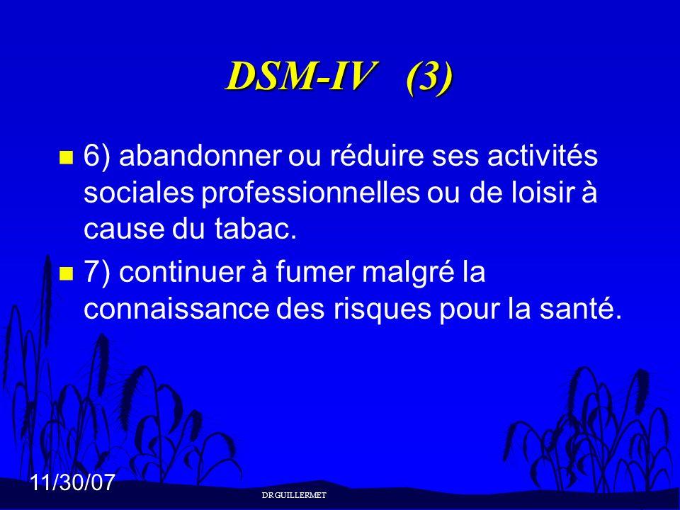 11/30/07 DSM-IV (3) n 6) abandonner ou réduire ses activités sociales professionnelles ou de loisir à cause du tabac. n 7) continuer à fumer malgré la