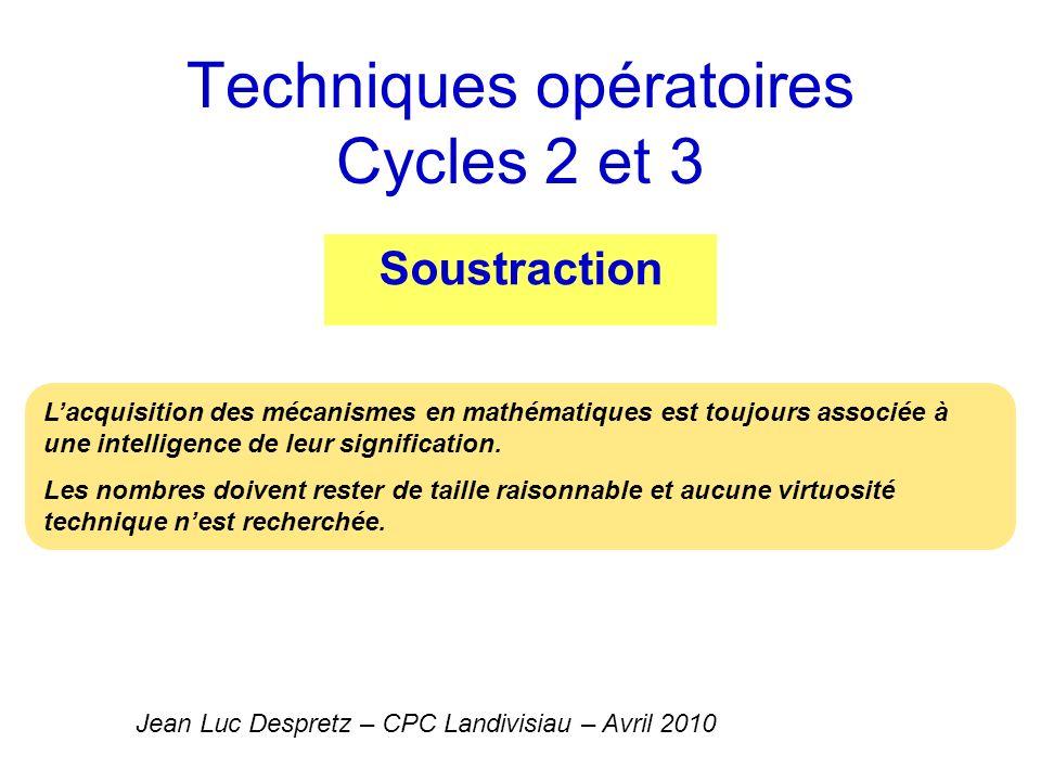 Techniques opératoires Cycles 2 et 3 Soustraction Jean Luc Despretz – CPC Landivisiau – Avril 2010 Lacquisition des mécanismes en mathématiques est to