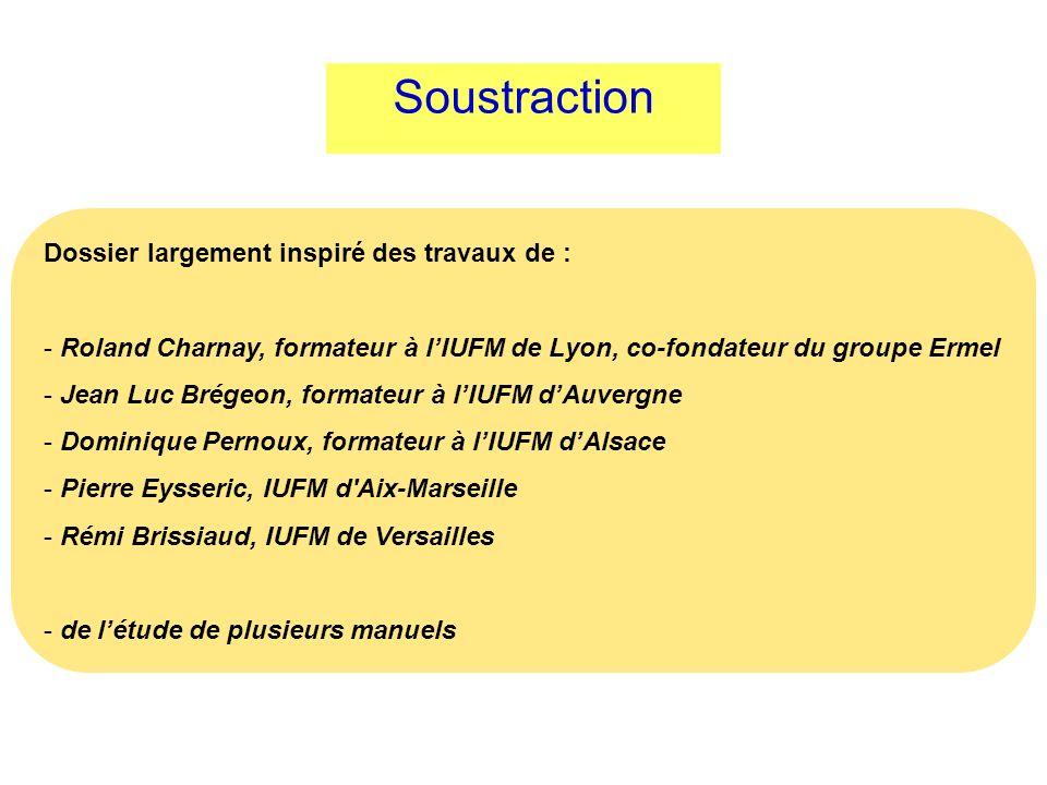 Soustraction Dossier largement inspiré des travaux de : - Roland Charnay, formateur à lIUFM de Lyon, co-fondateur du groupe Ermel - Jean Luc Brégeon,