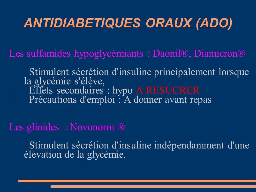 ANTIDIABETIQUES ORAUX (ADO) Les sulfamides hypoglycémiants : Daonil®, Diamicron® Stimulent sécrétion d'insuline principalement lorsque la glycémie s'é