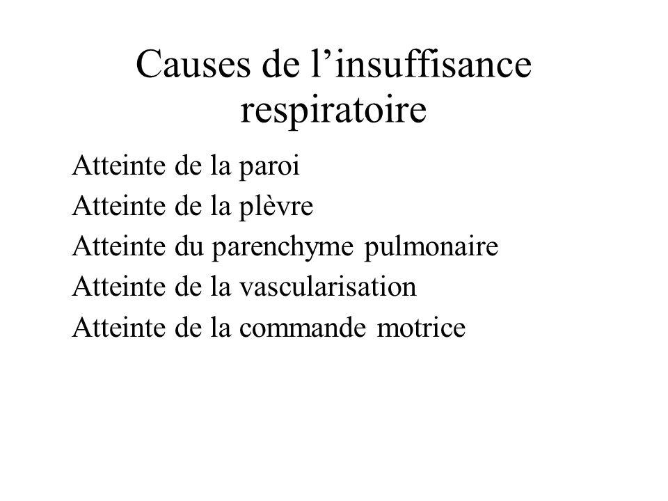 Causes de linsuffisance respiratoire Atteinte de la paroi Atteinte de la plèvre Atteinte du parenchyme pulmonaire Atteinte de la vascularisation Attei