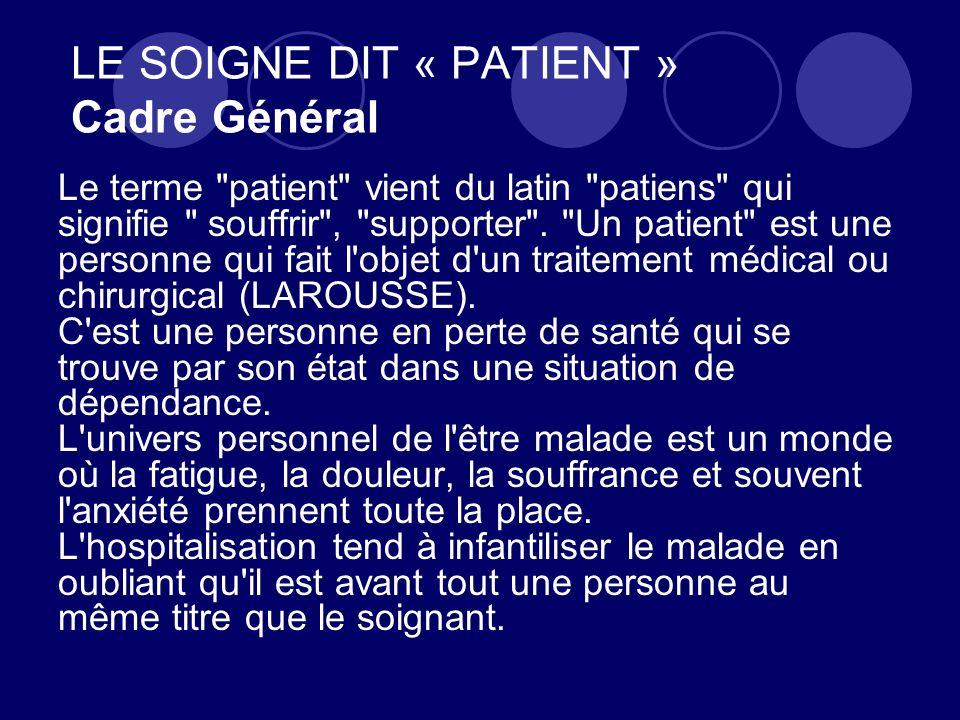 LE SOIGNE DIT « PATIENT » Cadre Général Le terme