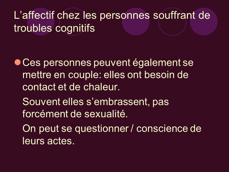 Laffectif chez les personnes souffrant de troubles cognitifs Ces personnes peuvent également se mettre en couple: elles ont besoin de contact et de ch