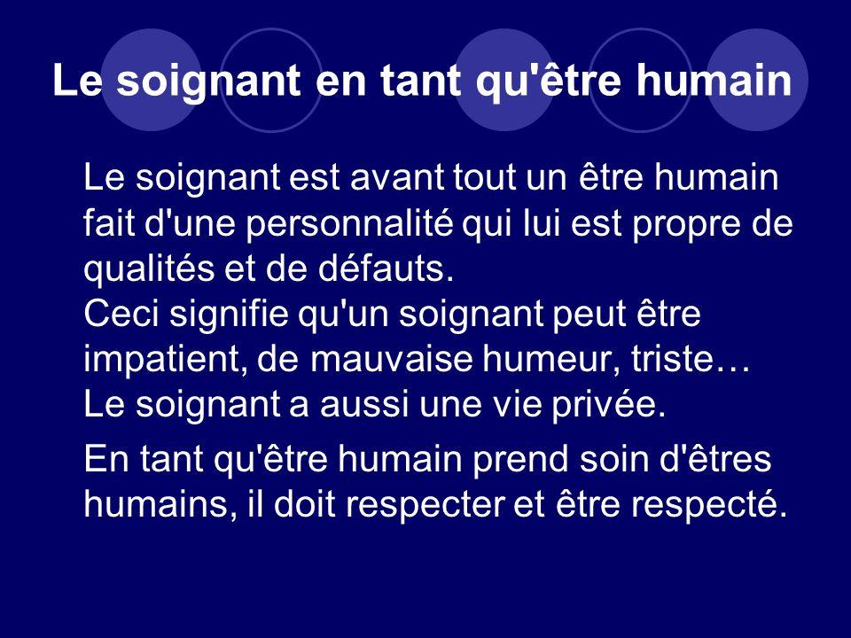 Le soignant en tant qu'être humain Le soignant est avant tout un être humain fait d'une personnalité qui lui est propre de qualités et de défauts. Cec