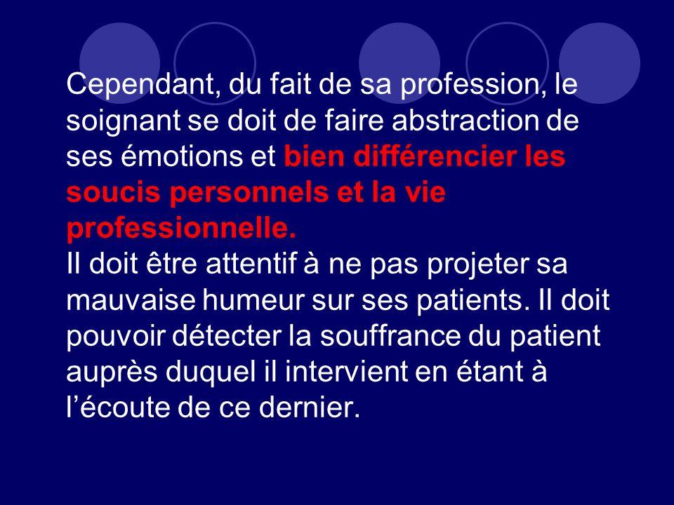 Cependant, du fait de sa profession, le soignant se doit de faire abstraction de ses émotions et bien différencier les soucis personnels et la vie pro
