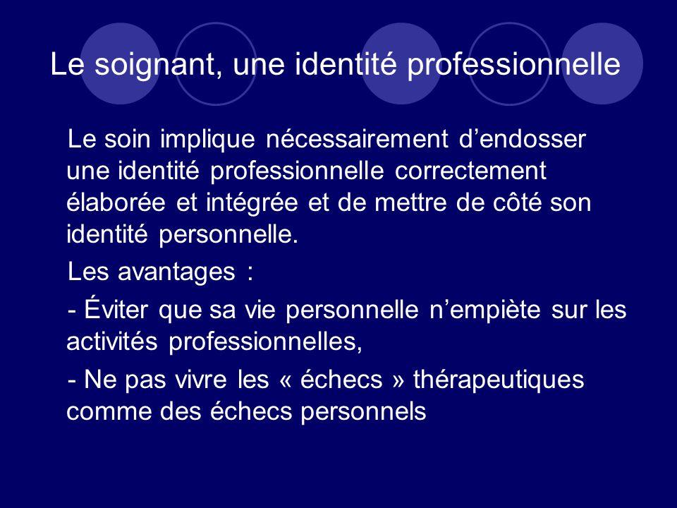 Le soignant, une identité professionnelle Le soin implique nécessairement dendosser une identité professionnelle correctement élaborée et intégrée et