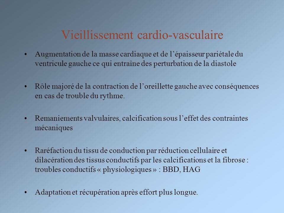 Vieillissement cardio-vasculaire Augmentation de la masse cardiaque et de lépaisseur pariétale du ventricule gauche ce qui entraîne des perturbation d