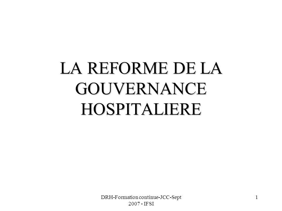 DRH-Formation continue-JCC-Sept 2007 - IFSI 1 LA REFORME DE LA GOUVERNANCE HOSPITALIERE