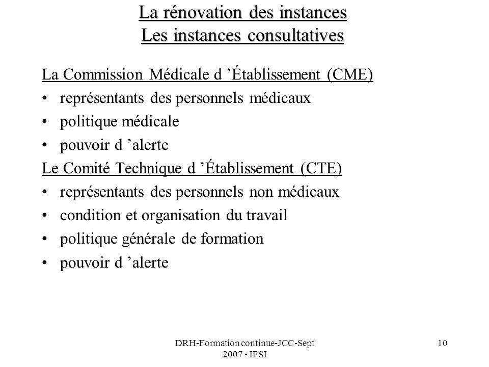 DRH-Formation continue-JCC-Sept 2007 - IFSI 10 La rénovation des instances Les instances consultatives La Commission Médicale d Établissement (CME) re