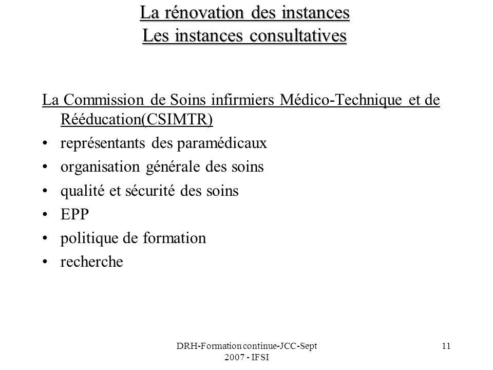 DRH-Formation continue-JCC-Sept 2007 - IFSI 11 La rénovation des instances Les instances consultatives La Commission de Soins infirmiers Médico-Techni
